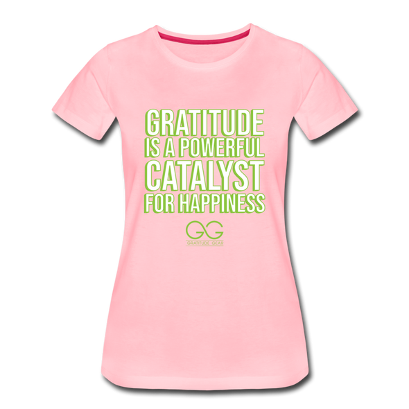 Women's Premium T-Shirt GRATITUDE IS A POWERFUL CATALYST FOR HAPPINESS - pink