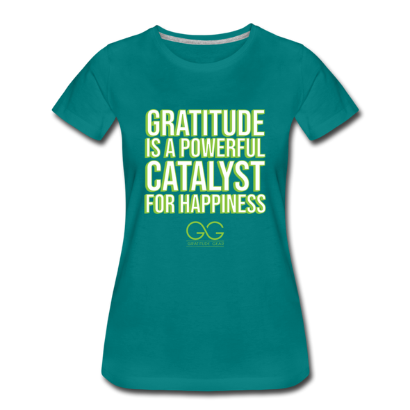 Women's Premium T-Shirt GRATITUDE IS A POWERFUL CATALYST FOR HAPPINESS - teal