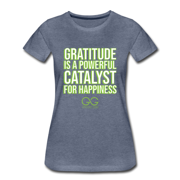 Women's Premium T-Shirt GRATITUDE IS A POWERFUL CATALYST FOR HAPPINESS - heather blue