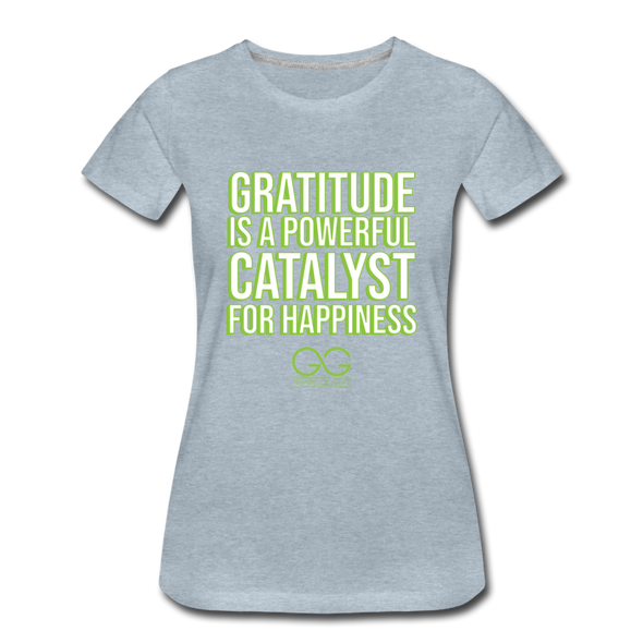 Women's Premium T-Shirt GRATITUDE IS A POWERFUL CATALYST FOR HAPPINESS - heather ice blue