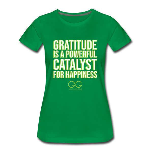 Women's Premium T-Shirt GRATITUDE IS A POWERFUL CATALYST FOR HAPPINESS - kelly green