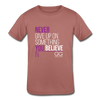 Never give up on something you believe in  Kids' Tri-Blend T-Shirt - mauve