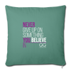 "Never Give Up Throw Pillow Cover 18"" x 18"" - cypress green"