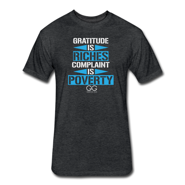 Gratitude is Riches Complaint is Poverty Next Level Mens t-shirt - heather black