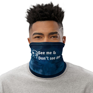 """See Me Don't See Me"" Neck Gaiter Face Mask"