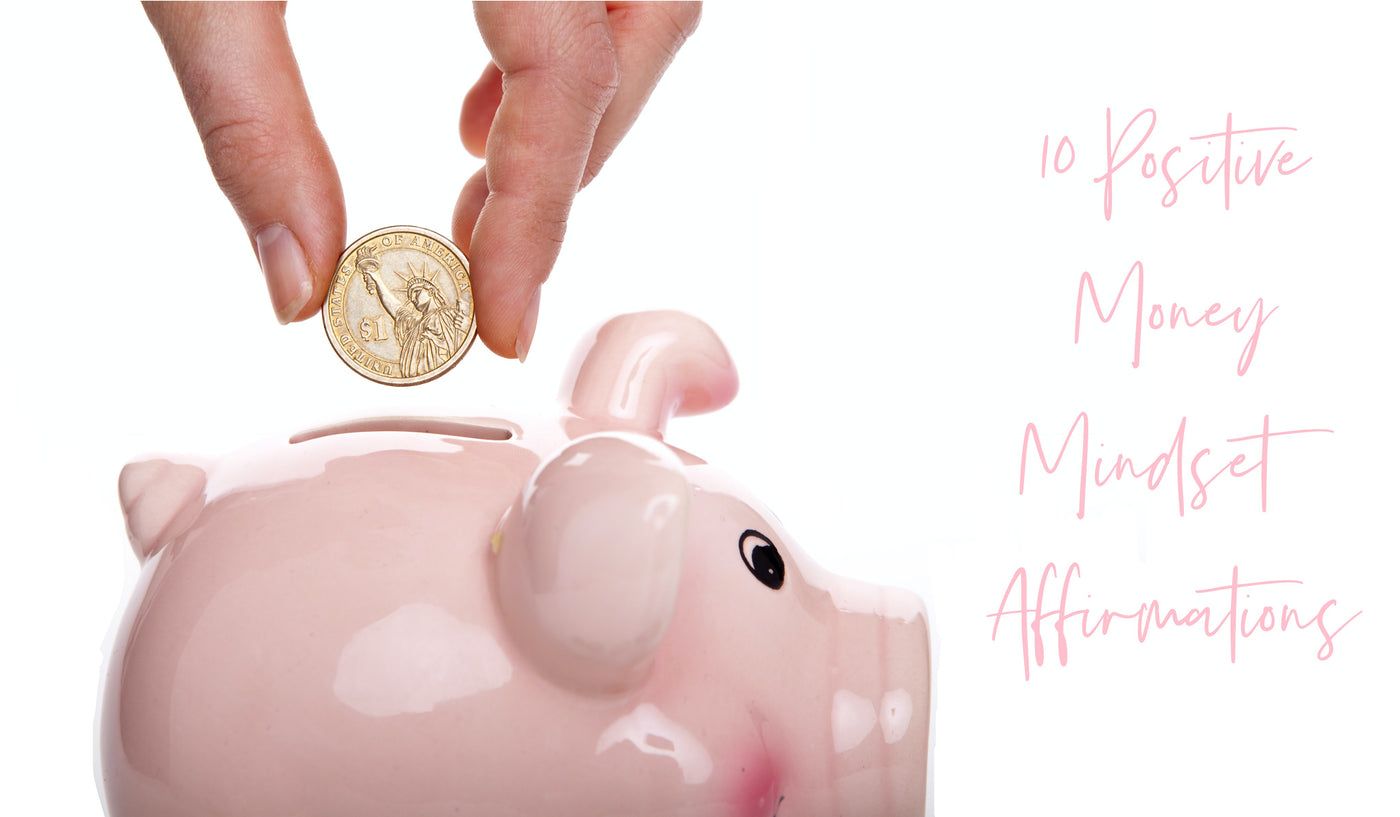 10 Positive Money Mindset Affirmations