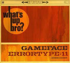 Errortype:11* / Gameface : What's Up Bro? (CD, EP)
