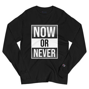 "Men's Champion Long Sleeve Shirt ""Now Or Never"""
