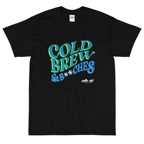 Cold Brew & B**ches Tee