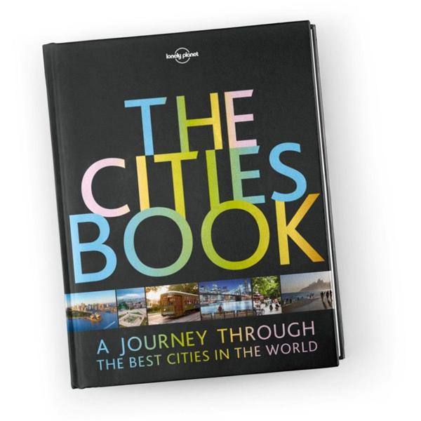 The Cities Book: A Journey Through the Best Cities in the World (Lonely Planet)