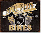 "Tin Sign- Still Plays with Bikes-16""Wx12.5""H"