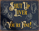 "Shut Up Liver-Tin Sign 16"" W x 12.5"" H"