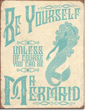 Tin Sign Be A Mermaid 12.5 x16 in
