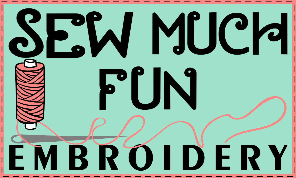 Sew Much Fun Embroidery