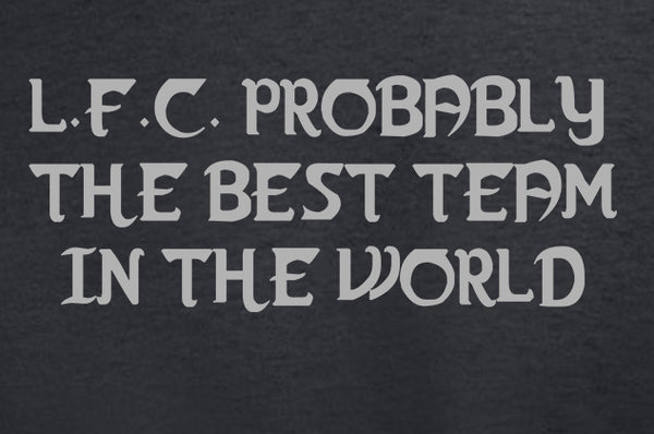 Probably The Best Team In The World LFC T Shirt available in white/red/black
