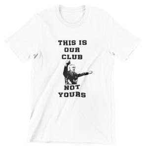 Our Club Not Yours T Shirt available in white/red