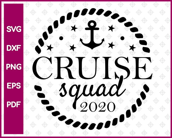 Cruise Squad 2020 Svg, Cruise Svg, Travel Svg Dxf Png Eps Pdf Printable Files