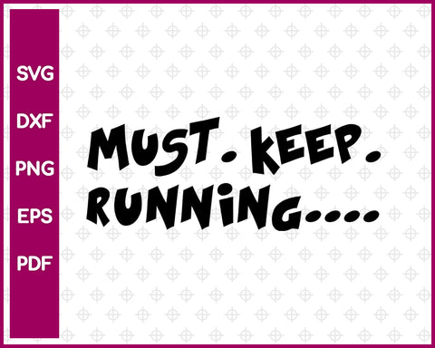 Must Keep Running Svg, Running Svg Dxf Png Eps Pdf Printable Files