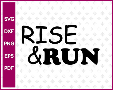 Rise & Run Svg Design, Running Svg Dxf Png Eps Pdf Printable Files