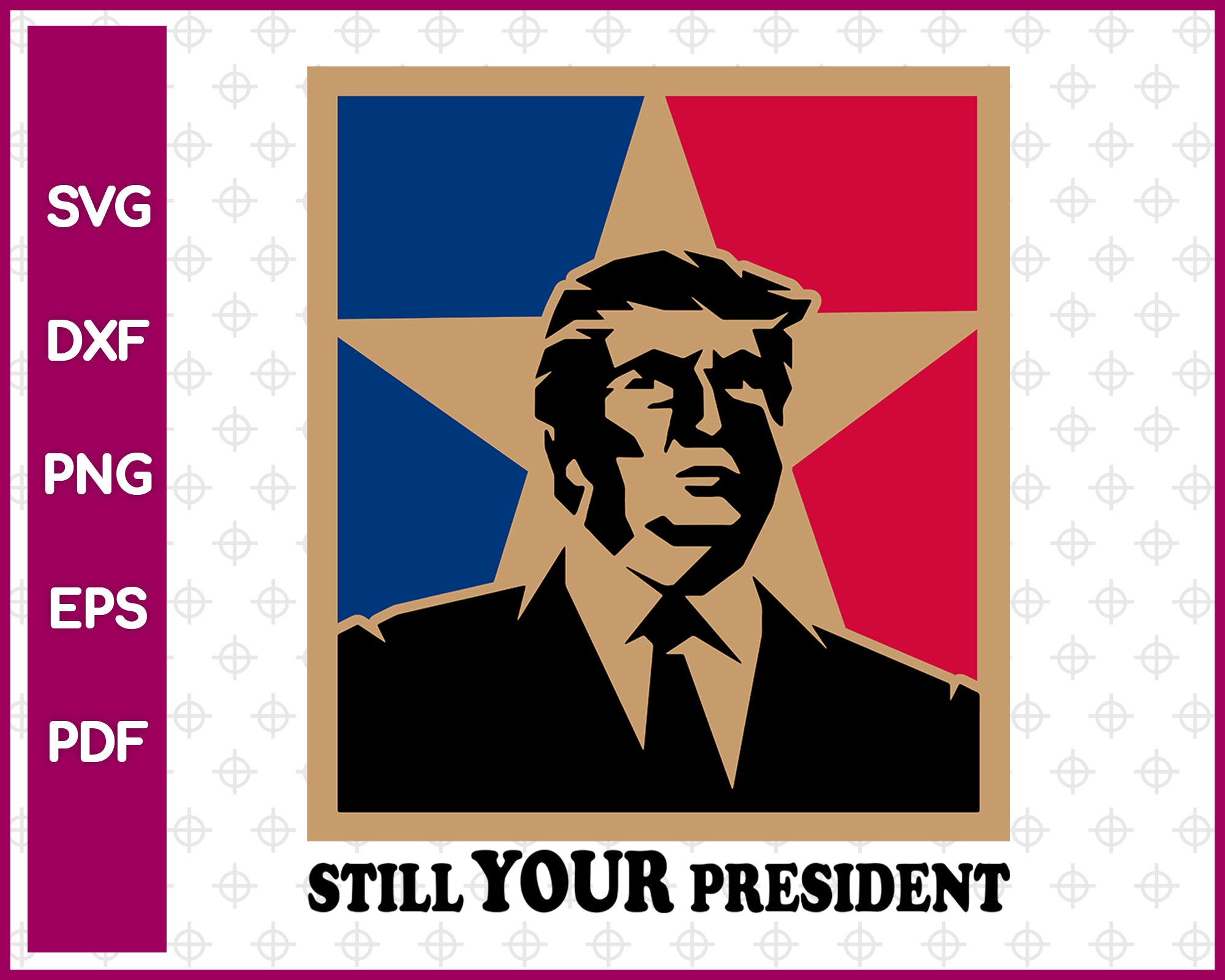 Donald Trump Still Your President svg dxf png eps pdf File For Vector Cricut or Silhouette
