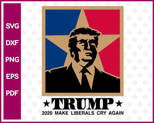 Trump 2020 Make Liberals Cry Again svg dxf png eps pdf File For Vector Cricut or Silhouette