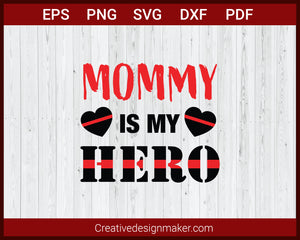 Mommy Is My Hero Fire Dept Red Line SVG Cricut Silhouette DXF PNG EPS Cut File