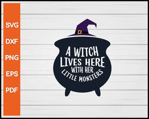 A Witch Lives Here With Her Little Monsters Halloween svg