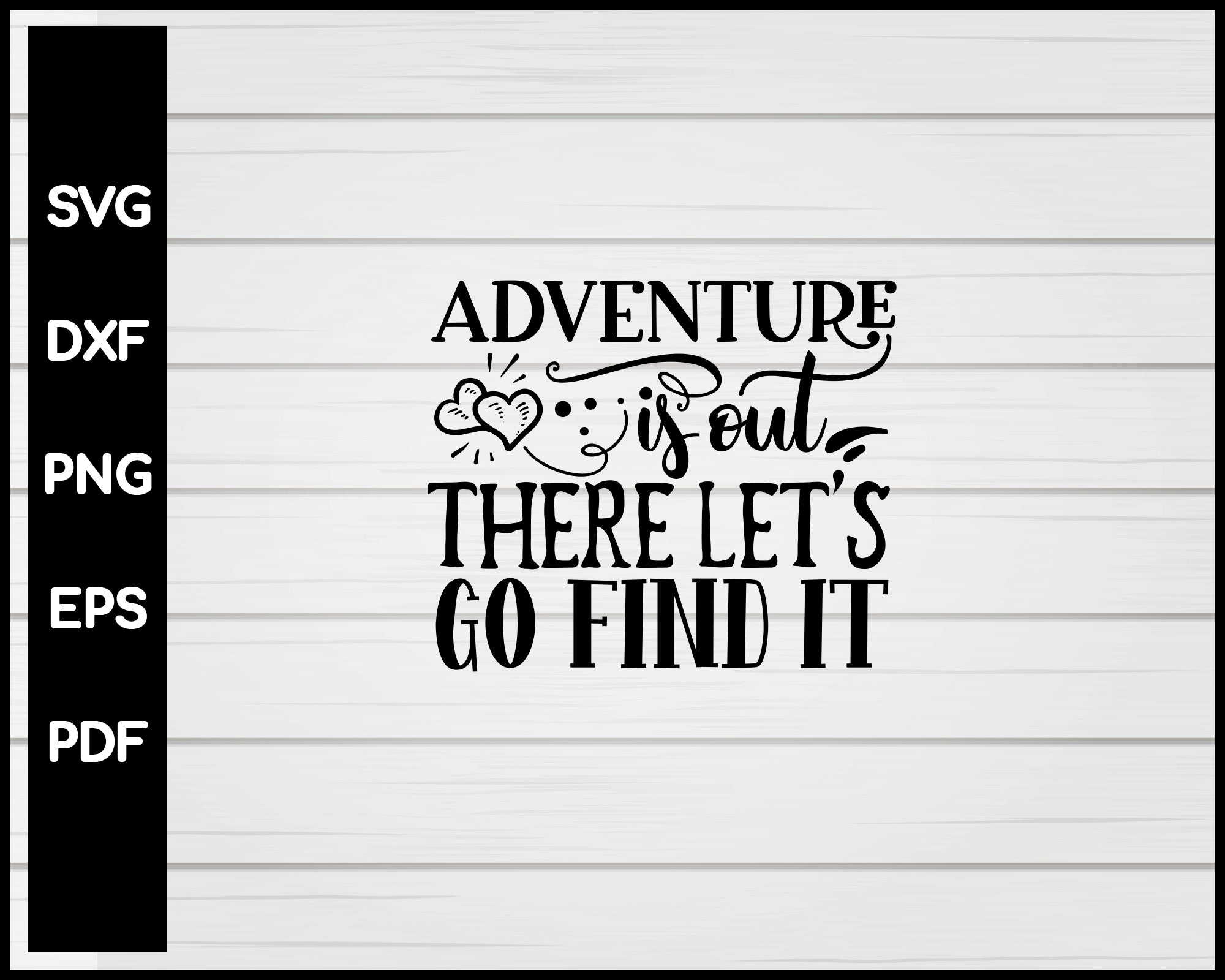 Adventure Is Out There Let S Go Find It Svg Creativedesignmaker