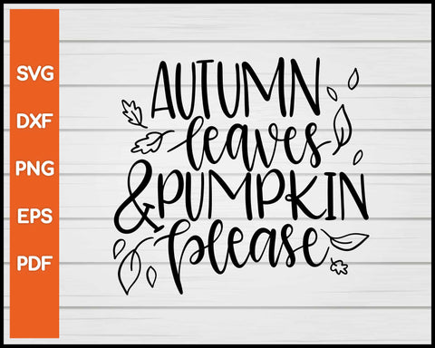 Autumn Leaves & Pumpkin Please Halloween svg