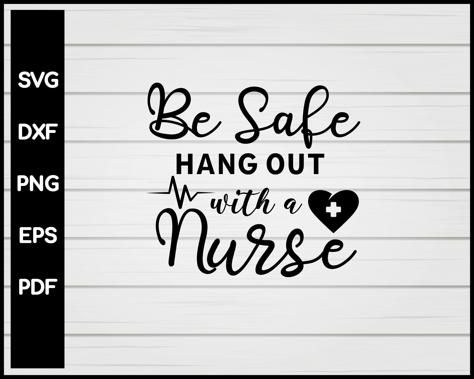 Be Safe Hang Out With A Nurse svg Cut File For Cricut Silhouette eps png dxf Printable Files