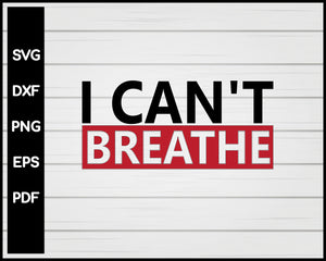 I Can't Breathe Black Lives Matter svg Cut File For Cricut Silhouette png eps Printable Files