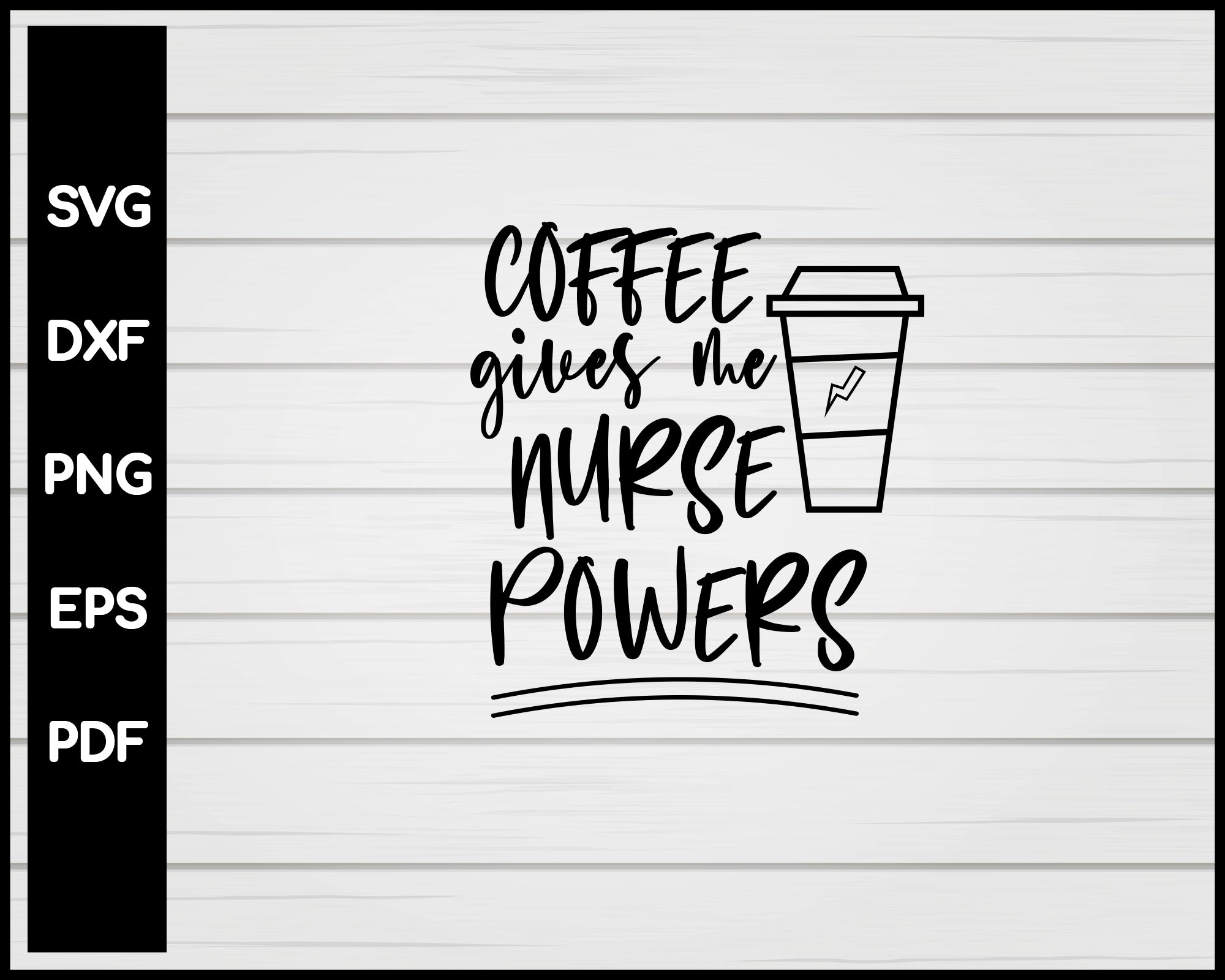 Coffee Gives Me Nurse Powers svg Cut File For Cricut Silhouette eps png dxf Printable Files