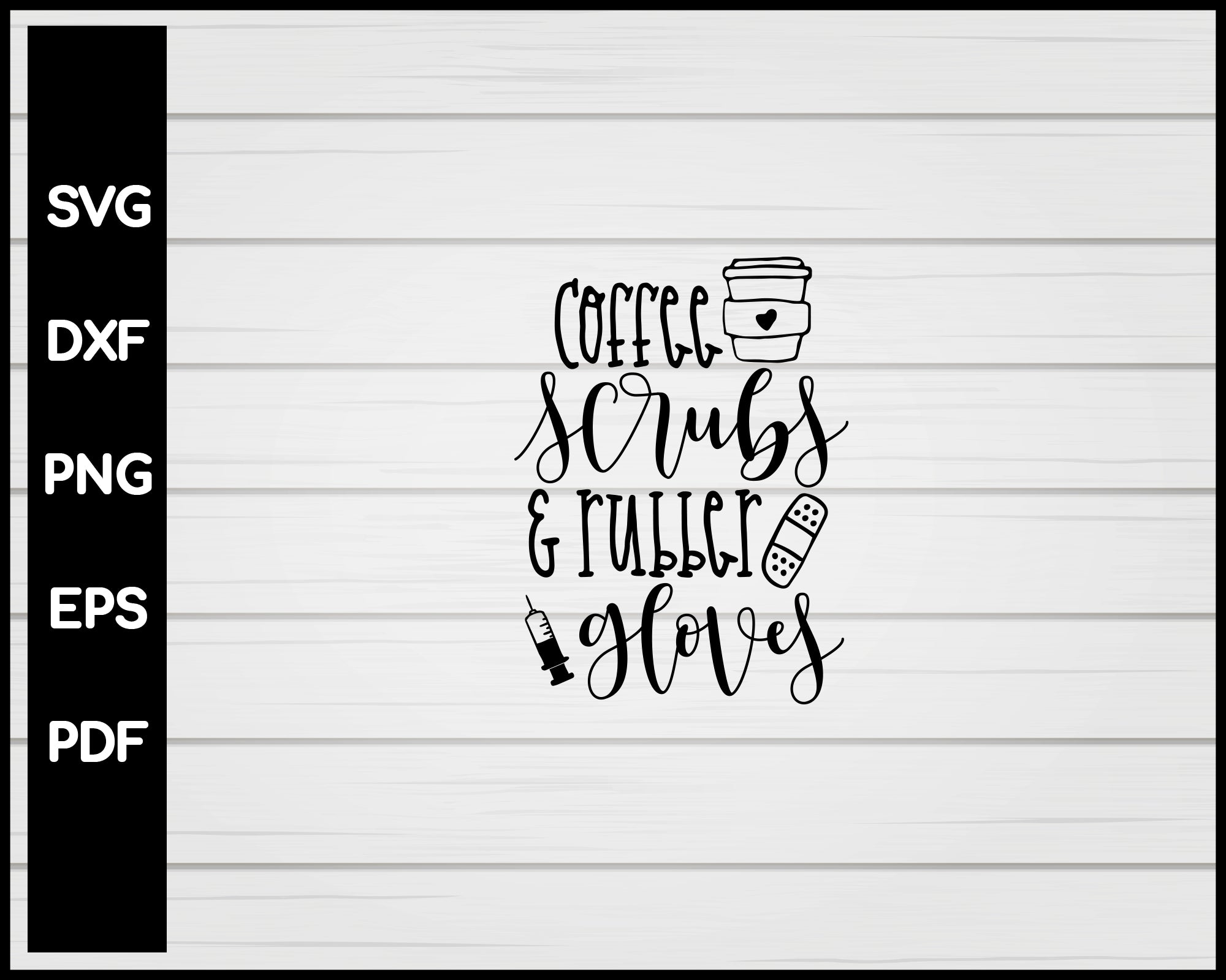 Coffee Scrubs & Rubber Gloves Nurse svg Cut File For Cricut Silhouette eps png dxf Printable Files