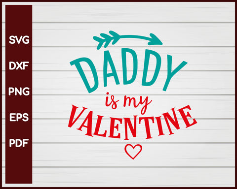 Daddy is my Valentine svg