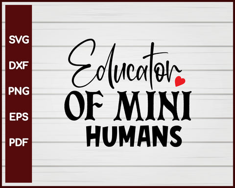 Educator Of Mini Humans School svg