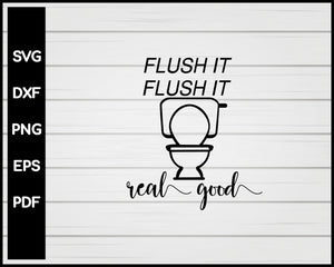 Flush It Flush It Real Good svg