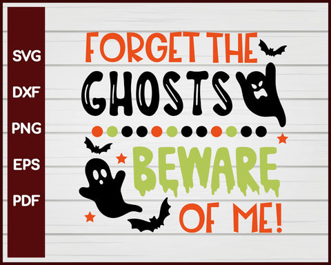 Forget The Ghosts Beware Of Me Halloween T-shirt Design svg