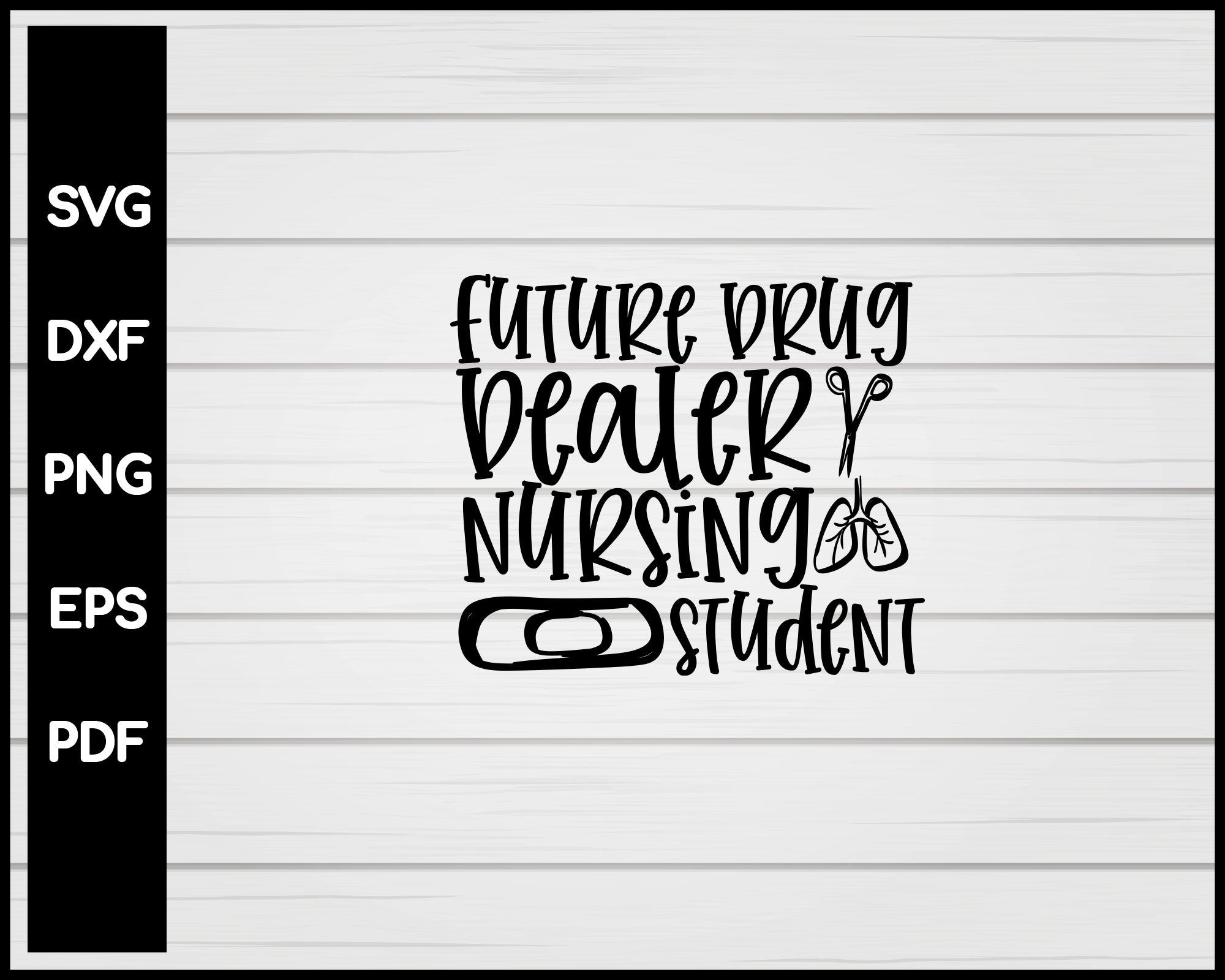 Future Drug Deaer Nursing Studnt svg Cut File For Cricut Silhouette eps png dxf Printable Files