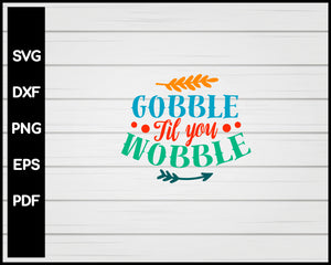 Gobble Til You Wobble svg