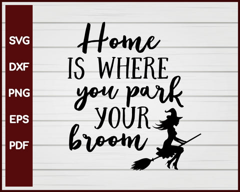Home Is Where You Park Your Broom Halloween T-shirt Design svg