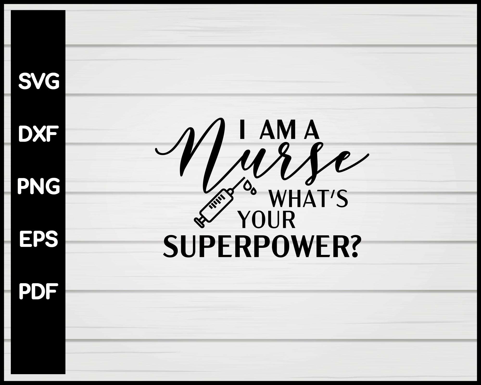 I Am A Nurse What's Your Superpower svg Cut File For Cricut Silhouette eps png dxf Printable Files