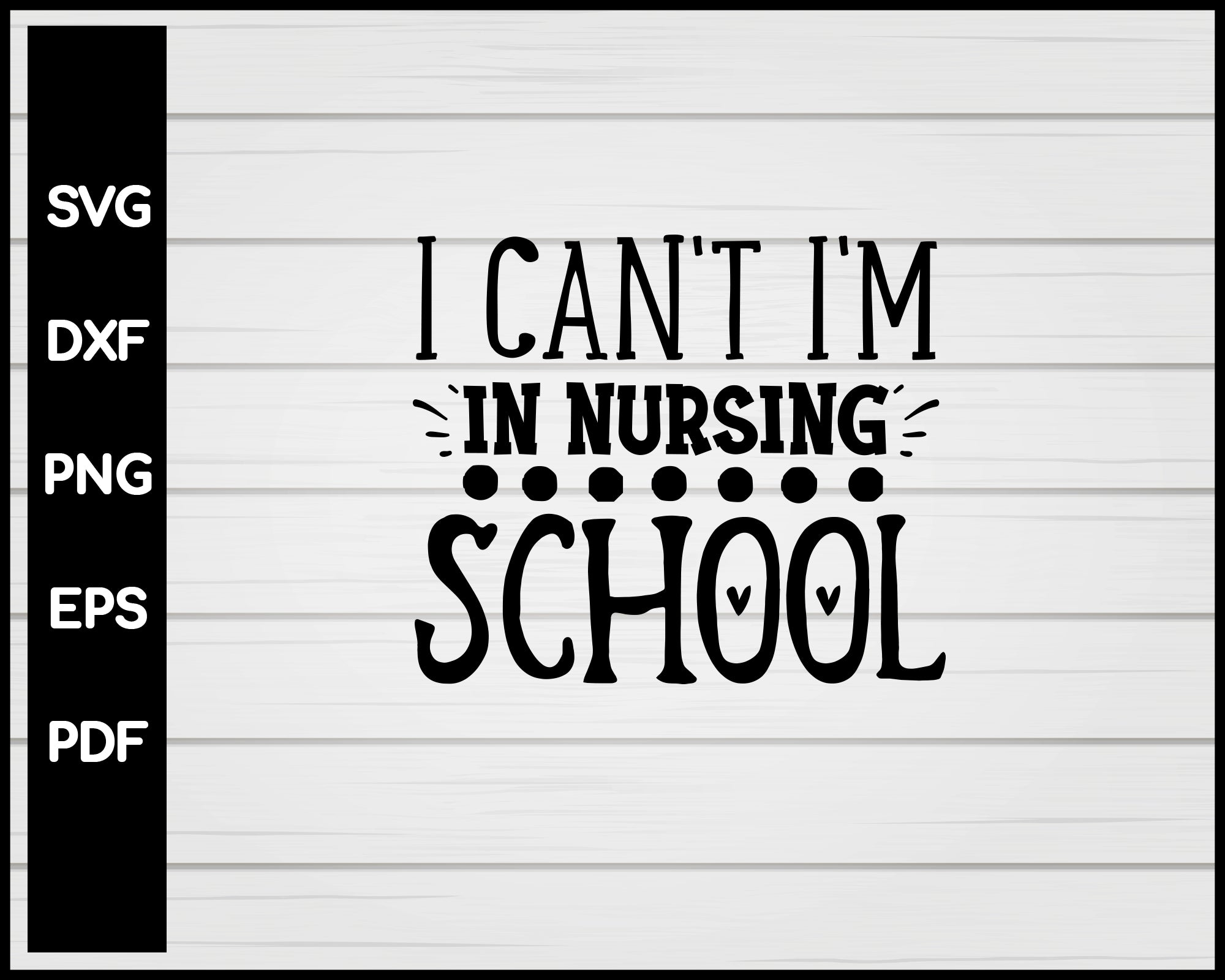 I Can't I'm In Nursing School svg Cut File For Cricut Silhouette eps png dxf Printable Files