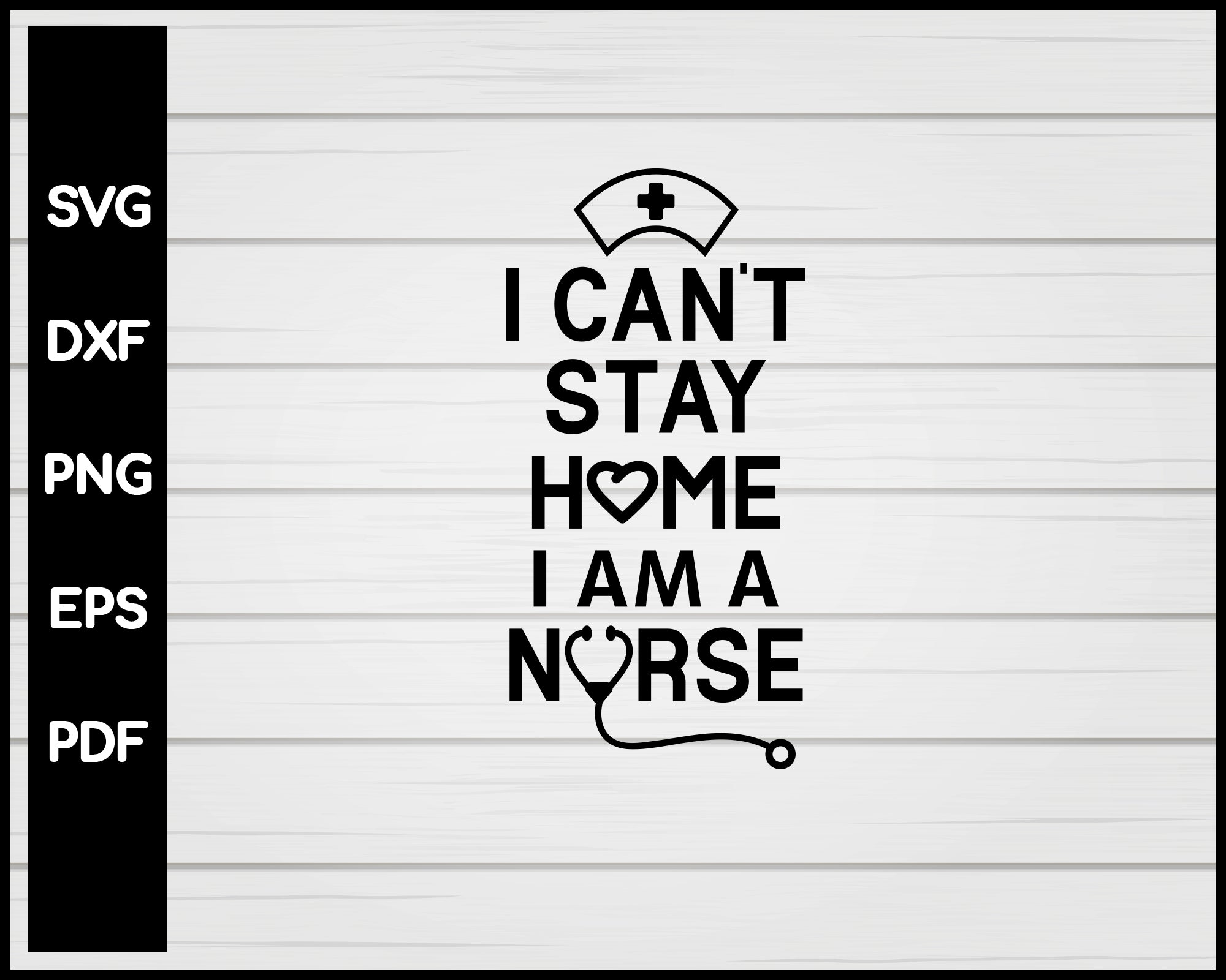I Can't Stay Home I'm A Nurse svg Cut File For Cricut Silhouette eps png dxf Printable Files