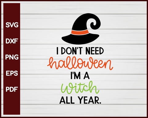 I Don't Need Halloween I'm a Witch Halloween T-shirt Design svg