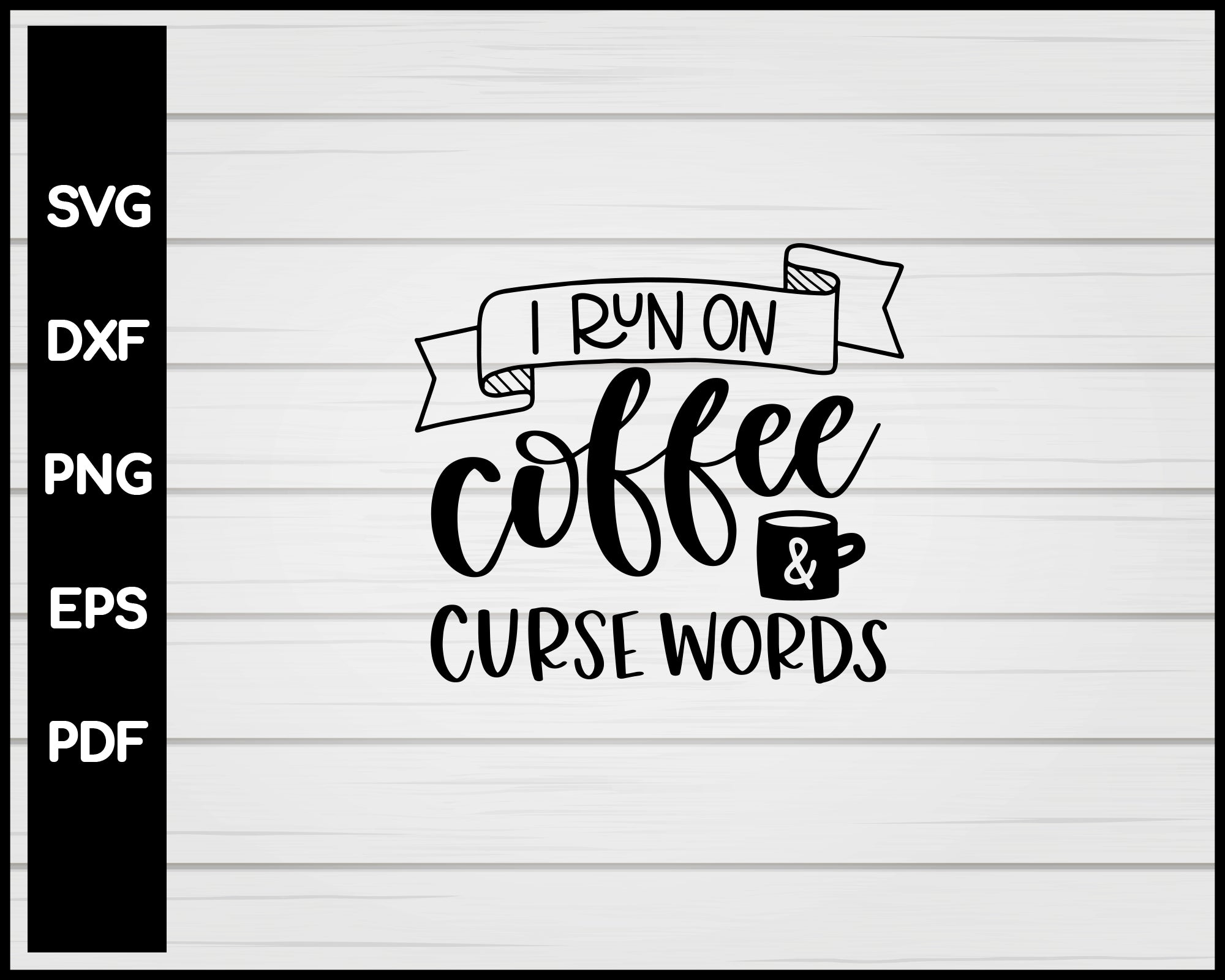 I Run On Coffee Curse Words Nurse svg Cut File For Cricut Silhouette eps png dxf Printable Files