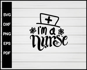 I'm A Nurse svg Cut File For Cricut Silhouette eps png dxf Printable Files