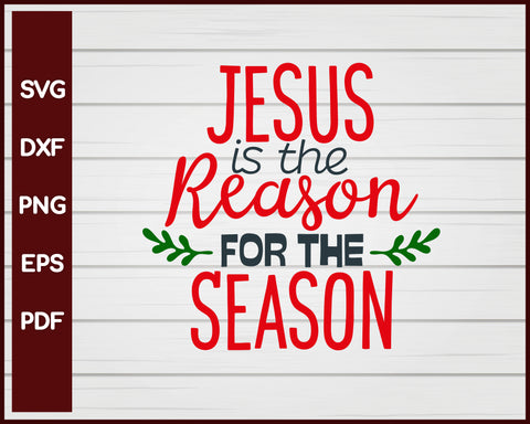Jesus Is The Reason For The Season Christmas svg