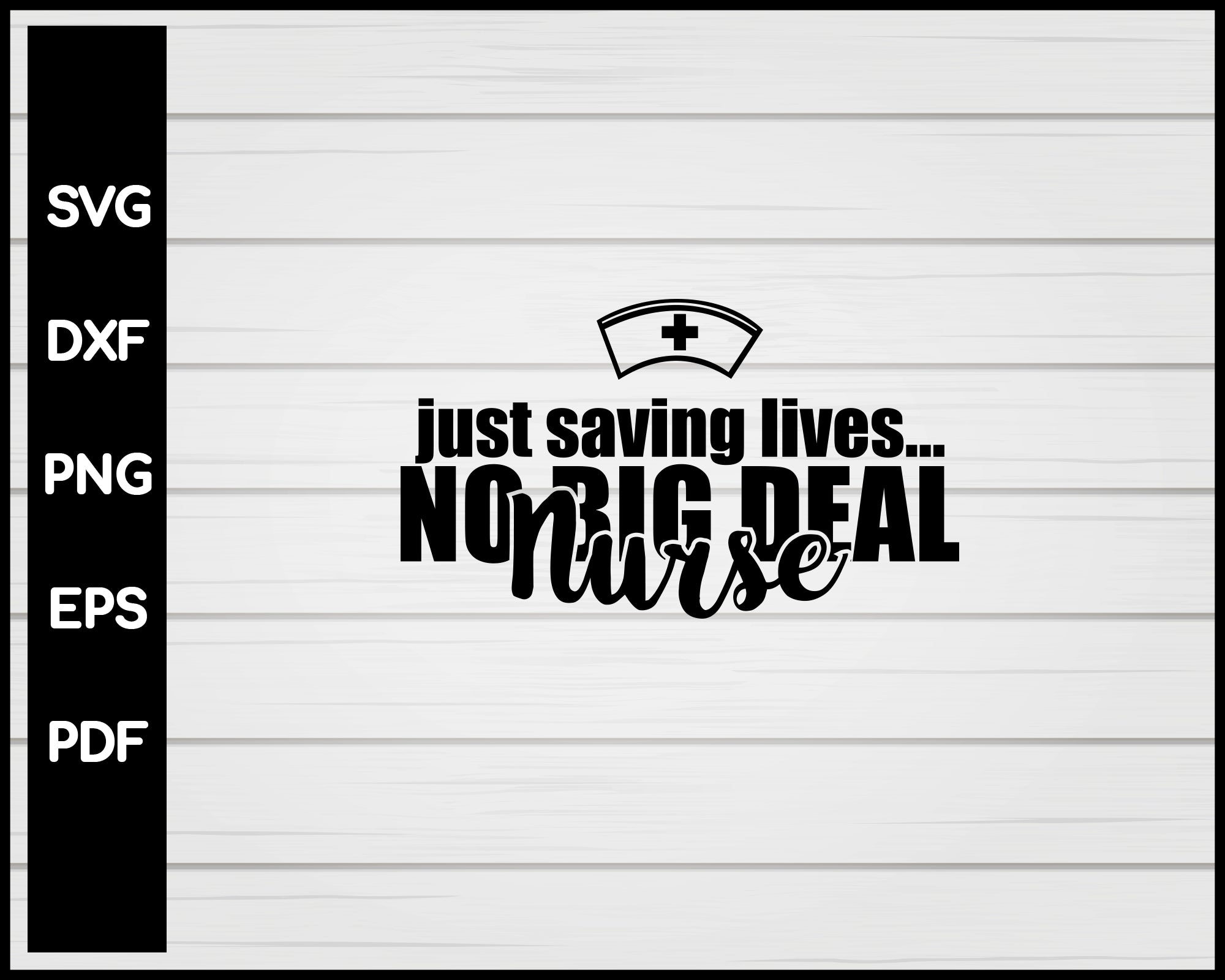 Just Saving Lives No Big Deal Nurse svg Cut File For Cricut Silhouette eps png dxf Printable Files