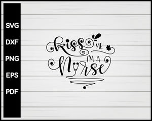 Kiss Me I'm A Nurse svg Cut File For Cricut Silhouette eps png dxf Printable Files