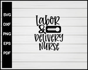 Labor & Belivery Nurse svg Cut File For Cricut Silhouette eps png dxf Printable Files